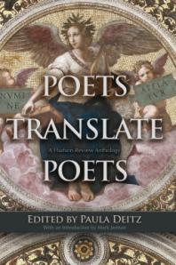 Poets Translate Poets ed. by Paula Deitz. Syracuse University Press. 448 pp.