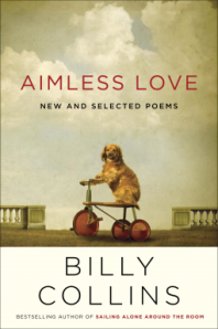 Aimless Love: New and Selected Poems by Billy Collins. Random House. 288 pp.
