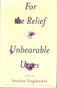 For the Relief Of Unbearable Urges by Nathan Englander. Knopf. 205 pp.