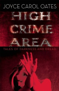 High Crime Area by Joyce Carol Oates. Mysterious Press. 224 pp.