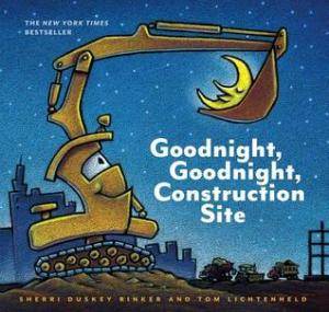 Goodnight, Goodnight, Construction Site by Sherri Duskey Rinker & Tom Lichtenheld. Chronicle Books. 32 pp.
