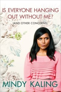 Is Everyone Hanging Out Without Me? (and other concerns) by Mindy Kaling. Crown Archetype. 222 pp.