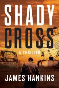 Shady Cross by James Hankins. Thomas & Mercer. 308 pp.
