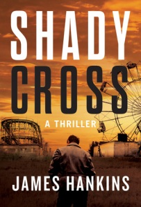 Shady Cross by James Hankins. Thomas & Mercer. 308 pp.