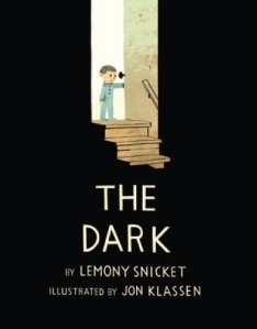 The Dark by Lemony Snicket & Jon Klassen. Little, Brown. 40 pp.