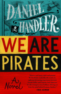 We Are Pirates by Daniel Handler. Bloomsbury. 288 pp.