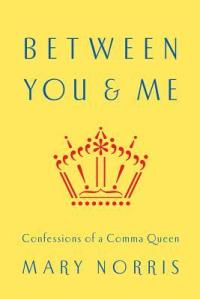 Between You & Me by Mary Norris. 240 pp. W.W. Norton.