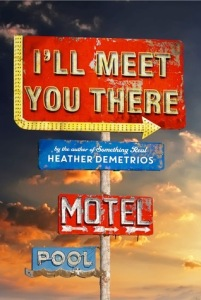 I'll Meet You There by Heather Demetrios. 379 pp. Henry Holt.