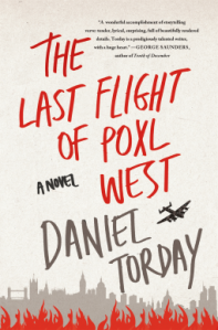 The Last Flight of Poxl West by Daniel Torday. 304 pp. St. Martin's Press.