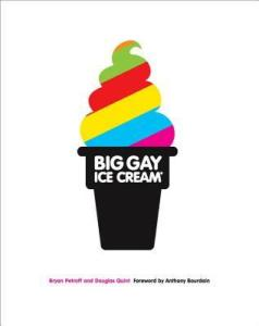 Big Gay Ice Cream by Bryan Petroff and Douglas Quint. Clarkson Potter. 192 pp.