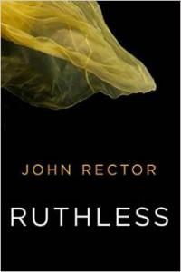 Ruthless by John Rector. 280 pp. Thomas & Mercer.