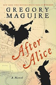 After Alice by Gregory Maguire. William Morrow. 256 pp.