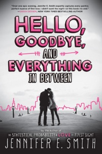 Hello, Goodbye, and Everything In Between by Jennifer E. Smith. Poppy. 256 pp.