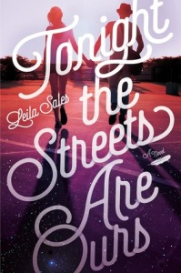 Tonight the Streets Are Ours by Leila Sales. Farrar Straus Giroux. 352 pp.