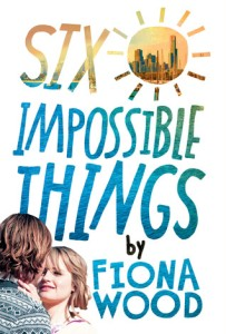 Six Impossible Things by Fiona Wood. Poppy. 304 pp.