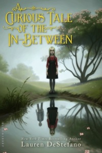 A Curious Tale of the In-Between by Lauren DeStefano. Bloomsbury. 240 pp.